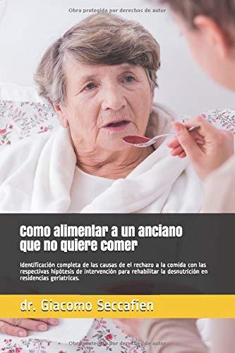 Como alimentar a un anciano que no quiere comer: Identificación de las causas de el rechazo a la comida con las respectivas hipótesis de intervención para prevenir, tratar y rehabilitar la de