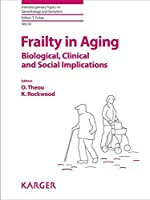 Frailty in Aging: Biological, Clinical and Social Implications. (Interdisciplinary Topics in Gerontology)