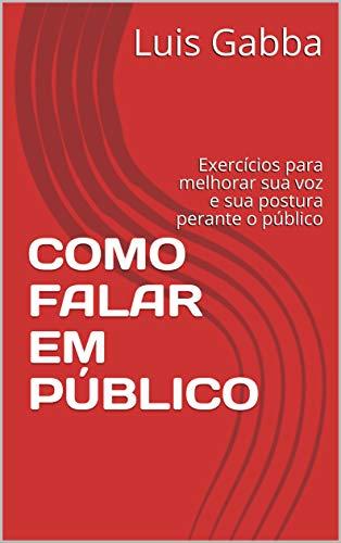 COMO FALAR EM PÚBLICO: Exercícios para melhorar sua voz e sua postura perante o público