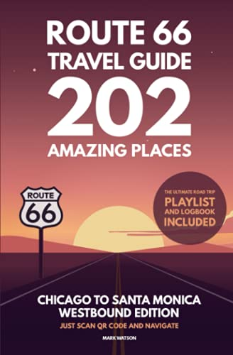 Compare Textbook Prices for Route 66 Travel Guide - 202 Amazing Places: Chicago to Santa Monica Westbound Edition bucket list with Logbook Journal Road Trip USA Route 66 Travel Guides  ISBN 9798541787665 by Watson, Mark