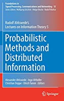 Probabilistic Methods and Distributed Information: Rudolf Ahlswede's Lectures on Information Theory 5 (Foundations in Signal Processing, Communications and Networking, 15)