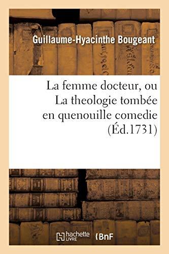 La femme docteur, ou La theologie tombée en quenouille comedie