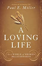 A Loving Life: In a World of Broken Relationships by Paul E. Miller (2014-01-31)