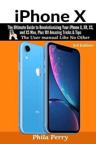 iPhone X: The Complete User Manual For Dummies, Beginners, and Seniors