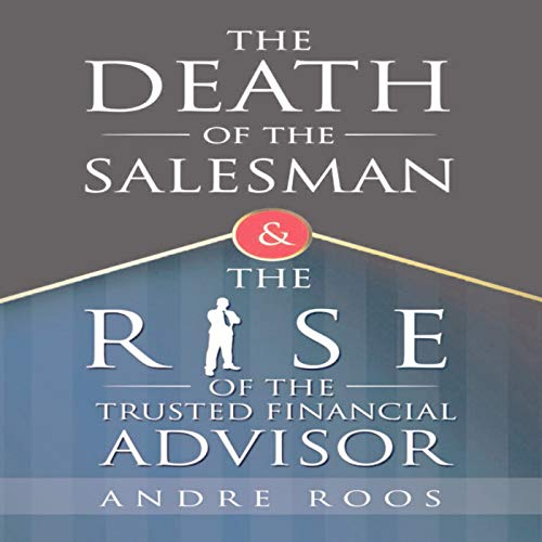 The Death of the Salesman and the Rise of the Trusted Financial Advisor audiobook cover art