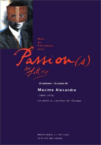 """Un poète au carrefour de l'Europe, Maxime Alexandre (1899-1976): 15 septembre-31 octobre 1998, Exposition organisée par la Médiathèque Victor Hugo et ... Noël (Catalogues """"La Passion des lettres"""")"""