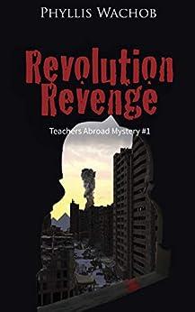 Revolution Revenge (Teachers Abroad Mysteries Book 1) by [Phyllis Wachob]