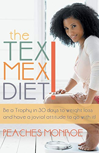 The Tex Mex Diet!: Be a Trophy in 30 Days to Weight Loss and have a Jovial Attitude to go with it!