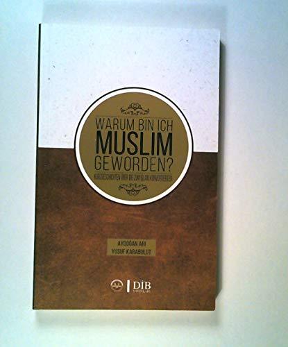 Warum bin ich Muslim geworden? Kurzgeschichten über die zum Islam Konvertierten