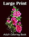 Large Print Adult Coloring Book: Fun And Easy Large Print Flower Coloring Book Seniors Adults Featuring Flowers, Spring, Vases, Country Scenes, ... Designs coloring book for men and women's.