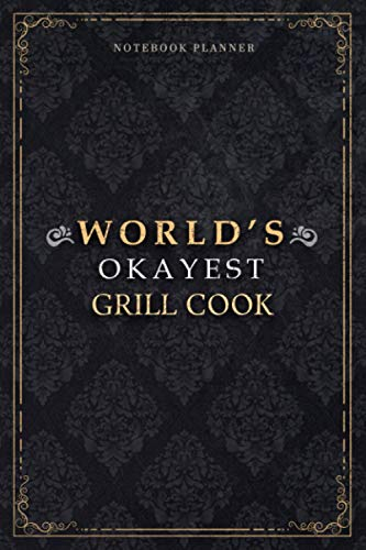 Notebook Planner World's Okayest Grill Cook Job Title Luxury Cover: Planning, A5, Appointment , 120 Pages, PocketPlanner, Journal, Daily, 6x9 inch, 5.24 x 22.86 cm, Home Budget