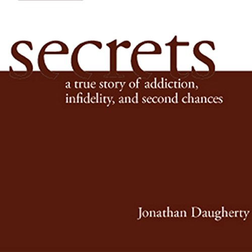 Secrets     A True Story of Addiction, Infidelity, and Second Chances              By:                                                                                                                                 Jonathan Daugherty                               Narrated by:                                                                                                                                 Jonathan Daugherty                      Length: 3 hrs and 13 mins     12 ratings     Overall 4.8