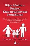 HIJOS ADULTOS DE PADRES EMOCIONALMENTE INMADUROS