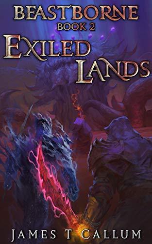 Beastborne: Exiled Lands: An Epic Portal Fantasy LitRPG Saga (Beastborne Chronicles, Book 2) (English Edition)