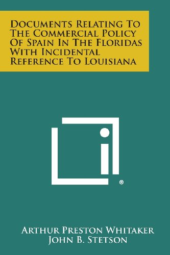 Compare Textbook Prices for Documents Relating To The Commercial Policy Of Spain In The Floridas With Incidental Reference To Louisiana  ISBN 9781258544027 by Whitaker, Arthur Preston,Stetson, John B.,Jameson, J. Franklin