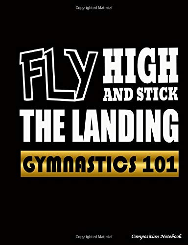 Gymnastics 101 Fly High and Stick the Landing Composition Notebook: College Ruled Blank Lined Paper Book, 100 pages (50 Sheets), 9 3/4 x 7 1/2 inches BLACK (Gymnast Gear Gift Ideas, Band 1)