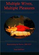 Multiple Wives, Multiple Pleasures: Representing the Harem, 1800-1875