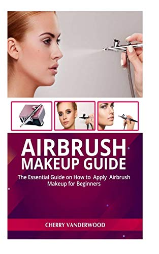 Airbrush Makeup Guide: The Beginners Guide on How to Successfully Make and Repair Your Own Watch