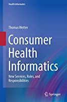 Consumer Health Informatics: New Services, Roles, and Responsibilities