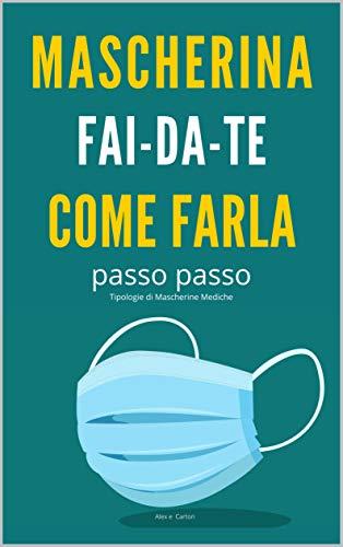 Mascherina Fai Da Te: Come Farla Passo Passo. Tipologie di Mascherine Chirurgiche (come farsi mascherina Vol. 1)