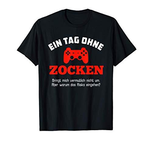 Gamer T-Shirt: Ein Tag Ohne Zocken Warum? Lustig Geschenkide T-Shirt