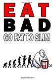 Eat Bad: Go Fat to Slim (1.0)