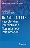 The Role of Toll-Like Receptor 4 in Infectious and Non Infectious Inflammation (Progress in Inflammation Research, 87)