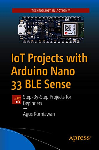 IoT Projects with Arduino Nano 33 BLE Sense: Step-By-Step Projects for Beginners (English Edition)