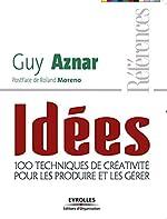 Idées - 100 techniques de créativité pour les produire et les gérer de Guy Aznar