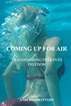 Coming Up For Air: Transforming Fear Into Freedom