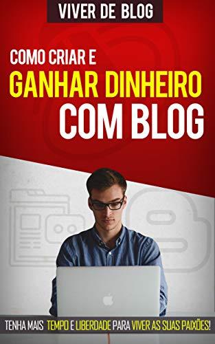 VIVER DE BLOG: Como criar e ganhar dinheiro com um blog, tenha o seu próprio negocio online com o seu blog, aprenda e ganhe dinheiro com o blog e tenha ... suas paixões (Negócios & Empreendedorismo)