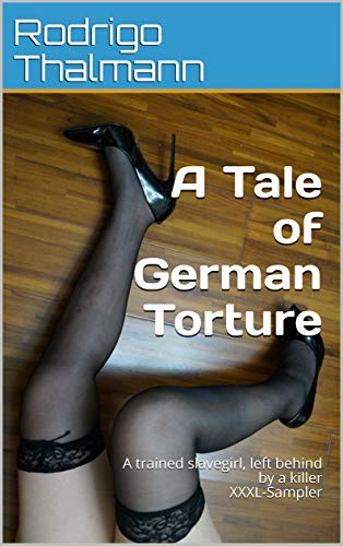 A Tale of German Torture: A trained slavegirl, left behind by a killer (English Edition)