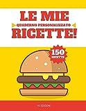 Le mie Ricette: Quaderno personalizzato - 150 ricette