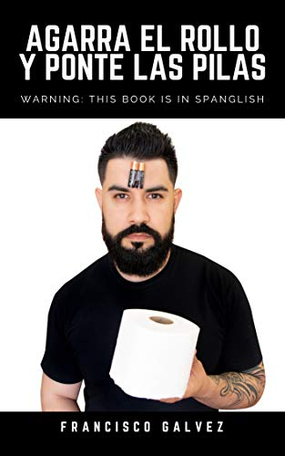 Agarra El Rollo Y Ponte Las Pilas: Warning: This book is in Spanglish (English Edition)