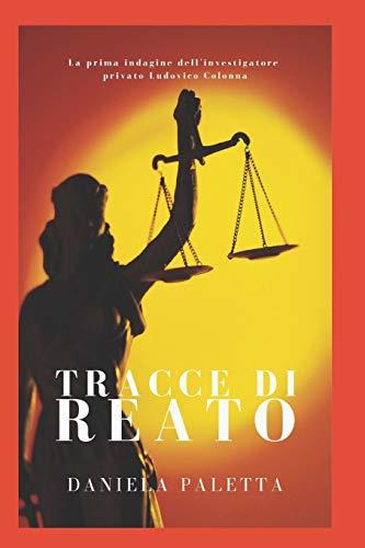 TRACCE DI REATO: La prima indagine dell'investigatore privato Ludovico Colonna