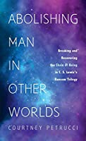 Abolishing Man in Other Worlds