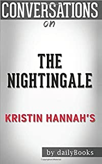 Conversations on The Nightingale: by Kristin Hannah   Conversation Starters