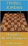 Play Like A World Champion: Vishy Anand-Jordan, Fm Bill