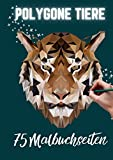 POLYGONE TIERE 75 MALBUCHSEITEN: Malbuch mit 75 polygonen Tieren zum Ausmalen   Geschenk für Kinder ab 10 Jahren   Cooles Malbuch für Teenager   Kopiervorlage Lehrer   Bastelset Mädchen Jungen