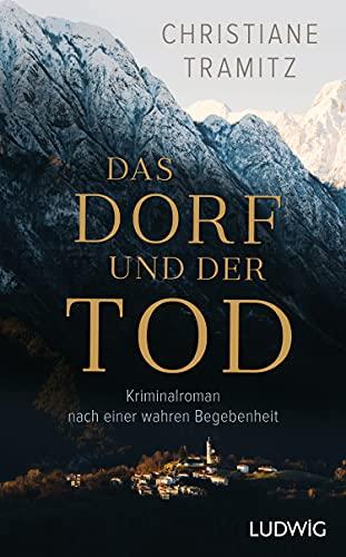 Das Dorf und der Tod: Kriminalroman nach einer wahren Begebenheit (German Edition)