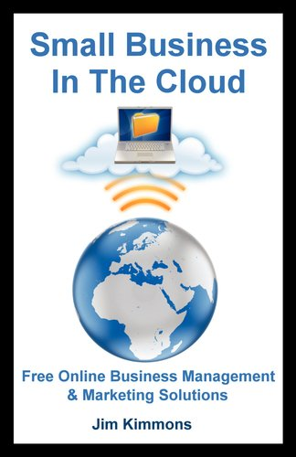Small Business in the Cloud: Free Online Business Management & Marketing Solutions (English Edition)
