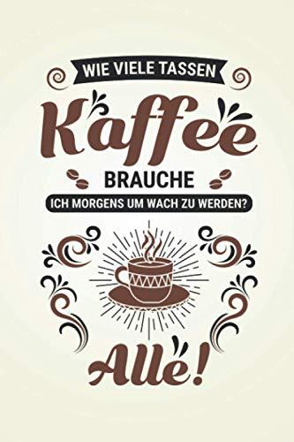 Wie viele Tassen Kaffee brauche ich?: Kaffee NOTIZBUCH | Format 6x9