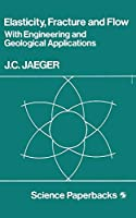 """""""Elasticity, Fracture and Flow"""": With Engineering And Geological Applications (Science Paperbacks)"""