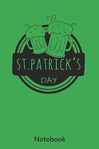 Notebook: St. Patrick's Day | funny Beer Notebook | Green (lined paper | 6x9 inch | 100 pages)