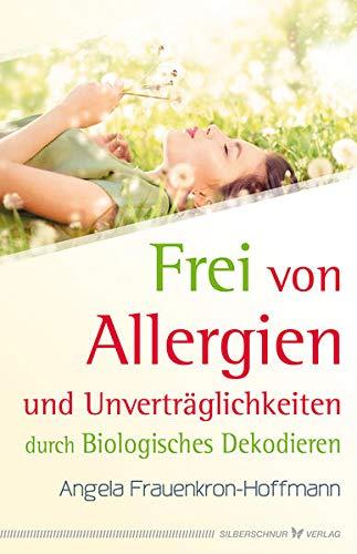 Frei von Allergien und Unverträglichkeiten: durch Biologisches Dekodieren