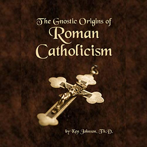 The Gnostic Origins of Roman Catholicism cover art