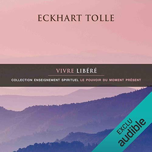 Vivre libéré      Collection enseignement spirituel - Le pouvoir du moment présent              By:                                                                                                                                 Eckhart Tolle                               Narrated by:                                                                                                                                 Vincent Davy                      Length: 1 hr and 6 mins     1 rating     Overall 5.0