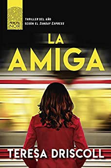 La amiga (Principal Noir nº 10) (Spanish Edition) by [Teresa Driscoll, Cristina Zuil]
