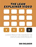The Lean Explainer Video: A Video Production Handbook for Startups and Entrepreneurs