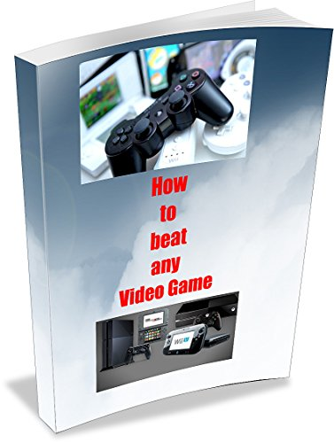 How to beat any video game (English Edition)